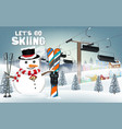 lets go skiing with snowman and ski equipment vector image vector image