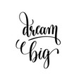 dream big black and white hand lettering vector image vector image