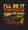 fishing quote and saying good for design vector image vector image