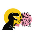 with black tyrannosaurus and pink soap wash your vector image vector image