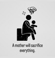 a mother will sacrifice everything a motivational vector image vector image