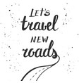 lets travel new roads handwritten lettering vector image vector image