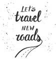 lets travel new roads handwritten lettering vector image