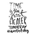 time is the great healer tomorrow is another day vector image vector image