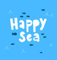 happy sea lettering vector image vector image