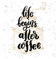 life begins after coffee hand drawn motivation vector image