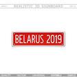 belarus 2019 creative signboard vector image vector image