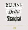 Beijing Delhi Shanghai vector image vector image