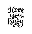 i love you baby hand written lettering vector image vector image