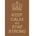Keep Calm and Stay Strong poster vector image vector image
