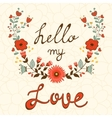 Hello my love Elegant card with floral wreath vector image vector image