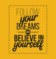 follow youre dreams and believe in yourself hand vector image vector image