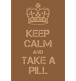 Keep Calm and Take a pill poster vector image vector image