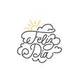 feliz dia hand lettering spanish translation of vector image