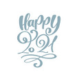 happy 2021 calligraphic text happy new vector image vector image