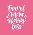 travel more worry less hand drawn poster set vector image vector image