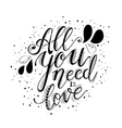 All you need is love hand lettering and decoration vector image vector image