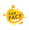 fun fact typography bubble did you know knowledge vector image vector image
