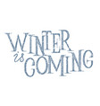 winter is coming hand lettering inscription vector image vector image