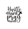 hustle hard pray harder vector image