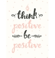 drawn calligraphic quote think positive poster vector image