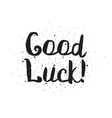 Good luck Greeting card with modern calligraphy vector image