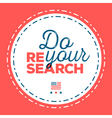 do your research vector image vector image