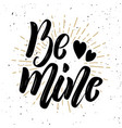 be mine hand drawn motivation lettering quote vector image vector image