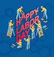 happy labor day isometric workmen icons vector image vector image