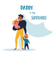 daddy is my superhero happy father s day concept vector image vector image