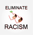 Eliminate racism vector image vector image