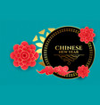 happy chinese new year greeting with flower vector image