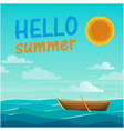 hello summer sea boat sun blue sky background vect vector image
