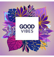 ultraviolet tropical leaves with good vibes vector image vector image