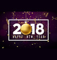happy new year 2018 with white vector image vector image