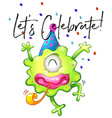 lets celebrate poster with green monster blowing vector image