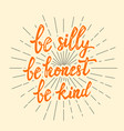 be silly be honest be kind hand drawn lettering vector image vector image