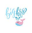 big bro - unique hand drawn nursery poster vector image vector image