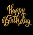 happy birthday hand drawn lettering phrase vector image