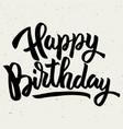 happy birthday hand drawn lettering phrase vector image