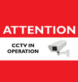 attention cctv in operation red sign vector image vector image