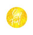 hand written phrase sun and fun vector image vector image