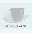 not my cup tea creative slogan and fun vector image vector image