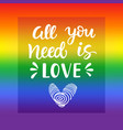 all you need is love gay pride slogan vector image vector image