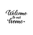 welcome to our home hand drawn calligraphy and vector image vector image