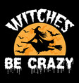 witches be crazy t shirt design vector image vector image