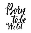 born to be wild hand drawn lettering phrase vector image vector image