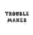 troublemaker - fun hand drawn nursery poster vector image vector image