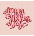 Happy mothers day Card Calligraphic inscription vector image
