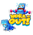 font design for word work it out with monster vector image vector image
